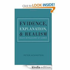 Evidence, Explanation, and Realism: Essays in Philosophy of Science by Peter Achinstein. $27.39. Publisher: Oxford University Press, USA (May 28, 2010). 344 pages. Author: Peter Achinstein