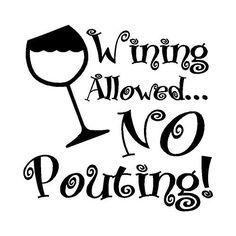 We need this sign!!  --Wining Allowed, No Pouting