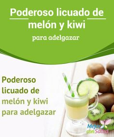 Poderoso licuado de melón y kiwi para adelgazar Gracias a su aporte de fibra, vitaminas y nutrientes, el licuado de melón y kiwi nos ayudará a permanecer saciados y evitaremos tanto el estreñimiento como la retención de líquidos