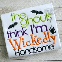 All the Ghouls think I'm Wickedly Handsome! - Beau Mitchell Boutique