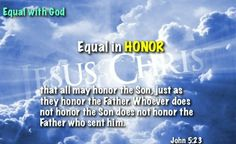 John 5:23 NKJV that all should honor the Son just as they honor the Father. He who does not honor the Son does not honor the Father who sent Him.