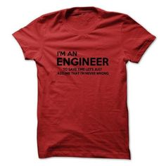I'm An Engineer, Never Wrong T-Shirt and Hoodie T-Shirt Hoodie Sweatshirts oau. Check price ==► http://graphictshirts.xyz/?p=65640
