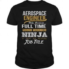 AEROSPACE ENGINEER - NINJA NEW - #teas #shirt designer. ORDER HERE => https://www.sunfrog.com/LifeStyle/AEROSPACE-ENGINEER--NINJA-NEW-146085024-Black-Guys.html?id=60505