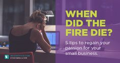 5 Tips to Regain your Passion for your Business.