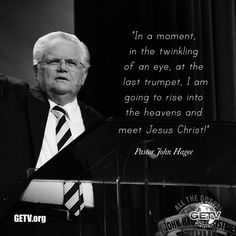 """In a moment, in the twinkling of an eye, we are going to see the King in all His glory!"" —Pastor John Hagee"