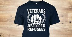 Discover Veterans Before Refugees T T-Shirt, a custom product made just for you by Teespring. With world-class production and customer support, your satisfaction is guaranteed.