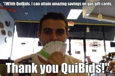 """(W)ith QuiBids, I can attain amazing savings on gas gift cards.  Thank you QuiBids!"" - Nachaat A., QuiBidder of the Week."