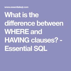 What is the difference between WHERE and HAVING clauses? - Essential SQL