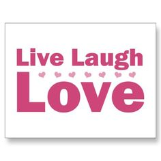 Live Laugh Love Iphone Wallpaper : 1000+ images about LIVE LAUGH LOVE on Pinterest Live ...