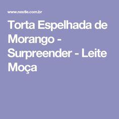 Torta Espelhada de Morango - Surpreender - Leite Moça