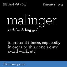 malinger (məˈlɪŋɡə) vb 1. (intr) to pretend or exaggerate illness, esp to avoid work [C19: from French malingre sickly, perhaps from mal badly + Old French haingre feeble] maˈlingerer n