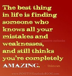 The best thing in life is finding someone who knows all your mistakes and weaknesses and still thinks you are completely amazing.