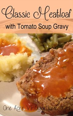 Meatloaf with Tomato Soup Gravy ⋆ One Acre Vintage & Pumpkin Patch Mtn. - Recipes for the Homestead -Classic Meatloaf with Tomato Soup Gravy ⋆ One Acre Vintage & Pumpkin Patch Mtn. - Recipes for the Homestead - Meatloaf With Gravy, Classic Meatloaf Recipe, Best Meatloaf, Meatloaf Recipes, Meatloaf Gravy Recipe, Sides For Meatloaf, Homemade Meatloaf, Healthy Meatloaf, Vegetarische Rezepte