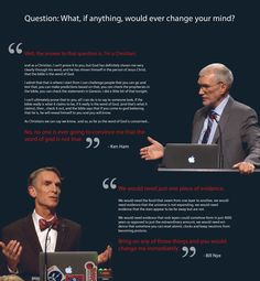 What would change your mind? Ken Ham: Nothing Bill Nye: Evidence. This is why creationism is not science.