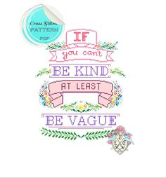 If You Can't Be Kind At Least Be Vague. Typography Cross Stitch Pattern. Digital Download PDF. by plasticlittlecovers on Etsy https://www.etsy.com/listing/182291440/if-you-cant-be-kind-at-least-be-vague