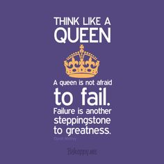 """""""Think like a queen"""" --not a princess-don't need someone trying to save me."""