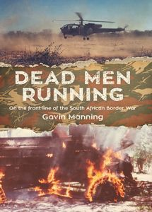 Dead Men Running: On the front line of the South African Border War - Gavin Manning