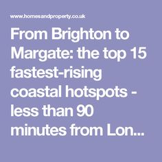 From Brighton to Margate: the top 15 fastest-rising coastal hotspots - less than 90 minutes from London | Homes and Property