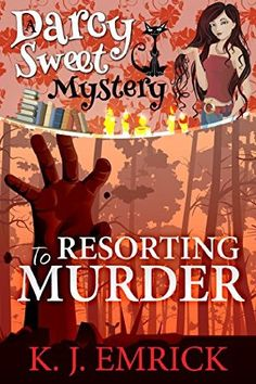 Resorting to Murder (2014) (Book 11 in the Darcy Sweet Cozy Mystery series) A novel by K J Emrick