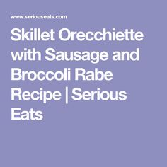 ... Orecchiette with Sausage and Broccoli Rabe Recipe | Serious Eats