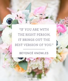 """Quotes for Fun QUOTATION – Image : As the quote says – Description 10 Heartfelt Celebrity Love Quotes: """"If you are with the right person, it brings out the best version of you"""" – Beyoncé love quote Sharing is love, sharing is everything The Right Person Quotes, Best Quotes Of All Time, Wedding Speech Quotes, Wedding Signs, Top Quotes, Life Quotes, Daily Quotes, Qoutes, Beyonce Quotes"""