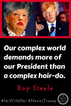 Our complex world demands more of our President than a complex hair-do.    Roy Steele #ImWithHer #NeverTrump