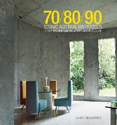 70/80/90 Iconic Australian Houses Three decades of domestic architecture by Karen McCartney (9781743365311) | Buy online at Angus & Robertson Bookworld
