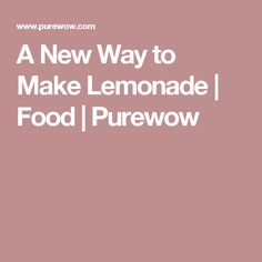 A New Way to Make Lemonade | Food | Purewow