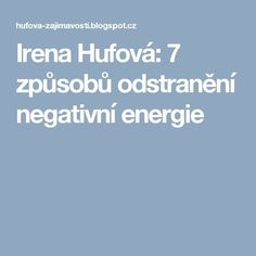 Irena Hufová: 7 způsobů odstranění negativní energie - My site Nordic Interior, I Site, Detox, Fitness, Health, Ds, Happy, Health Care, Ser Feliz