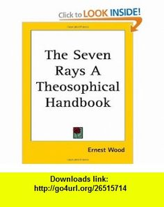 The Seven Rays A Theosophical Handbook (9781417903160) Ernest Wood , ISBN-10: 1417903163  , ISBN-13: 978-1417903160 ,  , tutorials , pdf , ebook , torrent , downloads , rapidshare , filesonic , hotfile , megaupload , fileserve