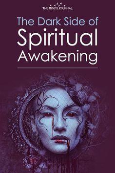 The Dark Side of Spiritual Awakening - https://themindsjournal.com/the-dark-side-of-spiritual-awakening/
