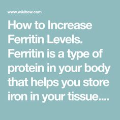 How to Increase Ferritin Levels. Ferritin is a type of protein in your body that helps you store iron in your tissue. Your ferritin levels may drop if you have an iron deficiency or poor nutrition. In addition, there are a variety of...