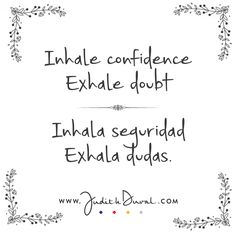"""Inhale confidence exhale doubt."" ********** ""Inhala seguridad exhala dudas."""