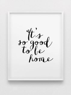 ITS SO GOOD TO BE HOME - a minimalist, black and white typographic print, available in a variety of sizes - please see the drop down menu for your