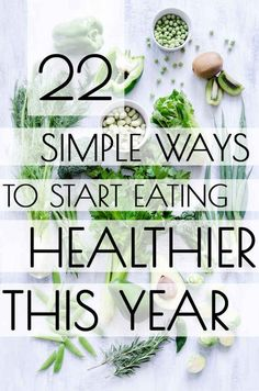 22 Simple Ways To Start Eating Healthier This Year-- there are some really great ideas in here!!! // In need of a detox? 10% off using our discount code 'Pinterest10' at www.ThinTea.com.au
