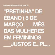 """""""PRETINHA"""" DE ÉBANO   ( 8 DE MARÇO ___ MÊS DAS MULHERES EM FEMININOS ___JUSTOS E...PLURAIS ) BJS."""