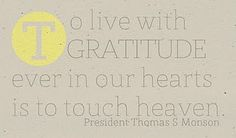To live with gratitude ever in our hearts is to touch heaven.