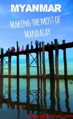 Things to do in Mandalay city in Myanmar Burma.  Inspiration on temples, U Bein bridge, food and more | Globemad Travel Blog