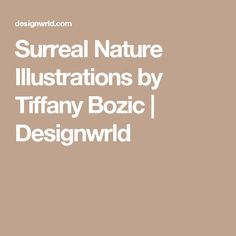 Surreal Nature Illustrations by Tiffany Bozic | Designwrld