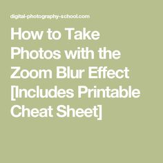 How to Take Photos with the Zoom Blur Effect [Includes Printable Cheat Sheet]