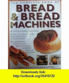 The Complete Book of Bread  Bread Machines (9780681020320) Jennie Shapter, Christine Ingram , ISBN-10: 0681020326  , ISBN-13: 978-0681020320 ,  , tutorials , pdf , ebook , torrent , downloads , rapidshare , filesonic , hotfile , megaupload , fileserve
