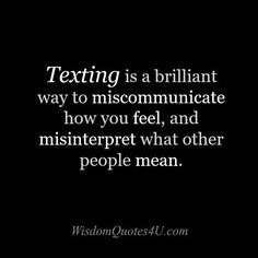 Texting is a brilliant way to miscommunicate how you feel, and misinterpret what other people mean