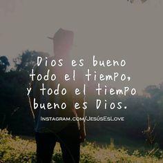 Todo el tiempo Dios es bueno