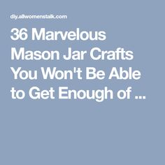 36 Marvelous Mason Jar Crafts You Won't Be Able to Get Enough of ...