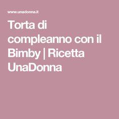 Torta di compleanno con il Bimby | Ricetta UnaDonna