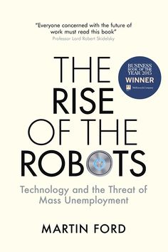 Rise of the Robots: Technology and the Threat of Mass Unemployment Good Books, Books To Read, Robot Technology, Technology Gadgets, Robotic Automation, Reading Projects, Thing 1, Future Jobs, Literatura