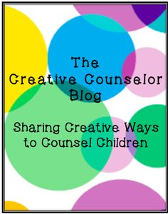 The Creative Counselor Blog: Sharing Creative Ways to Counsel Children