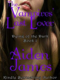 The Vampires' Last Lover (Dying of the Dark #1) by Aiden James, http://www.amazon.com/dp/B004ELAP9C/ref=cm_sw_r_pi_dp_MjgWpb172JX3P