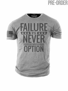 Failure is Never an Option Rude T Shirts, Gym Shirts, Workout Shirts, Cool Shirts, Crossfit Shirts, Grunt Style Shirts, Shirt Style, Tactical Clothing, Cool Outfits