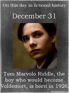 (Source) Name: Tom Marvolo Riddle Birthdate: December 31, 1926 Sun Sign: Capricorn, the Sea Goat Animal Sign: Fire Tiger